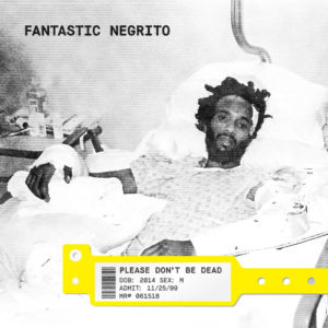FANTASTIC NEGRITO – Please Don't Be Dead discos nuevos junio