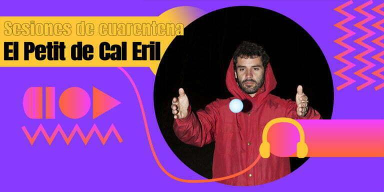 Sesiones de cuarentena. Una playlist de El Petit de Cal Eril